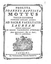 Prolyta Joannes Baptista Mottus Vallis-Lucernæ Venerandi Seminarii alumnus ad sacræ facultatis lauream publice disputabat in Regio Taurinensi Athenæo anno 1774., die 4. Junii, hora 6. pomeridiana: Pages 1-2
