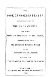 The Book of common prayer: and administration of the sacraments; and other rites and ceremonies of the church, according to the use of the Protestant Episcopal Church in the United States of America. Together with the Psalter, or Psalms of David
