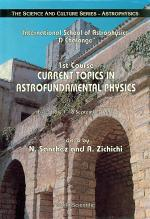 Current Topics In Astrofundamental Physics - 1st Course In The International School Of Astrophysics