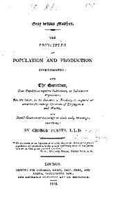 Gray versus Malthus: The principles of population and production investigated, and the questions: Does population regulate subsistence, or subsistence population: Has the latter, in its increase, a tendency to augment or diminish the average quantum of employment and wealth ; and, Should government encourage or check early marriage. ...
