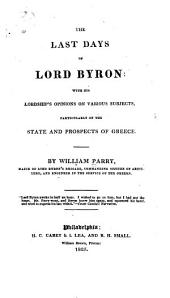 The Last Days of Lord Byron: With His Lordship's Opinions on Various Subjects, Particularly on the State and Prospects of Greece