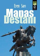 Manas Destanı: Destan; savaş hengâmeleri sırasında oluşan aşk maceraları, eğlenceler, düğünler, Şamanizm'in etkisi altındaki inançlar, gelenekler ve kâhinlerin rollerini betimlemektedir.