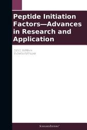 Peptide Initiation Factors—Advances in Research and Application: 2012 Edition: ScholarlyPaper
