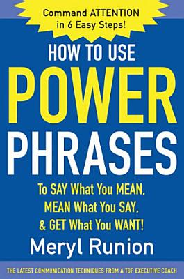 How to Use Power Phrases to Say What You Mean  Mean What You Say    Get What You Want