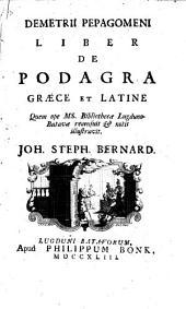 Demetri Pepagomeni Liber de podagra graece et latine quem ope MS. bibliothecae Lugduno-Batauae recensuit & notis illustrauit Joh. Steph. Bernard