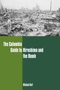 The Columbia Guide to Hiroshima and the Bomb Book