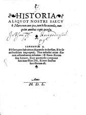 Historia Aliqvot Nostri Saecvli Martyrum: cum pia, tum lectu iucunda, nunquàm antehac typis excusa
