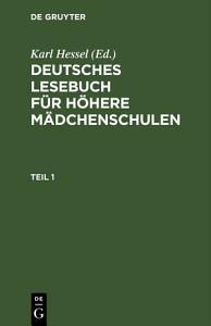 Deutsches Lesebuch f  r h  here M  dchenschulen  Teil 1 PDF