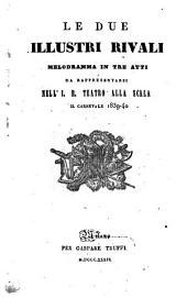 Le due illustri rivali: melodramma in tre atti : da rappresentarsi nell'I. R. Teatro alla Scala il carnevale 1839 - 40