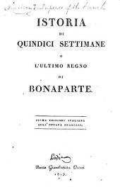 Istoria di qindici settimane o l'ultimo regno di Bonaparte. Prima edizione italiana sull'ottava francese. [Translation of Histoire des quinze semaines. By J. F. Michaud.]