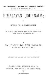 Himalayan Journals, Or, Notes of a Naturalist in Bengal, the Sikkim and Nepal Himalayas, the Khasia Mountains, &c