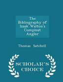 The Bibliography of Izaak Walton's Compleat Angler - Scholar's Choice Edition
