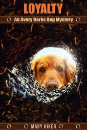 Loyalty: An Avery Barks Dog Mystery