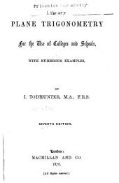Plane Trigonometry for the Use of Colleges and Schools: With Numerous Examples