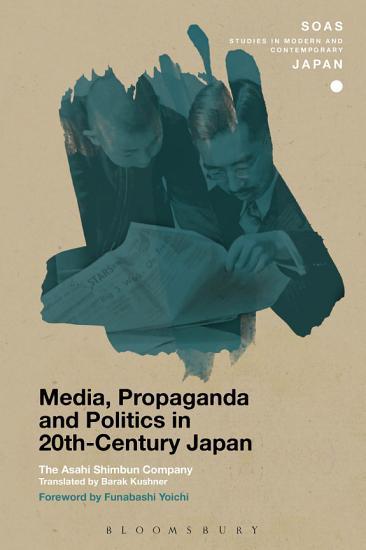 Media  Propaganda and Politics in 20th Century Japan PDF