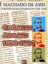 Crônicas Avulsas (1859-1906) [Ilustrado, Notas e Índice Ativo] [Com Biografia, Críticas e Análises] (Publicado originalmente em jornais e periódicos diversos): Crônicas