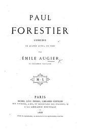 Paul Forestier. Comédie en quatre actes, en vers