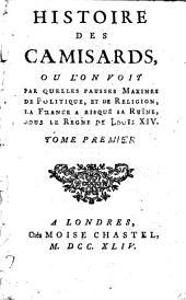 Histoire des Camisards, ou l'on voit par quelles fausses maximes de politique: et de religion, la France a risqué sa ruïne, sous le regne de Louis XIV ...