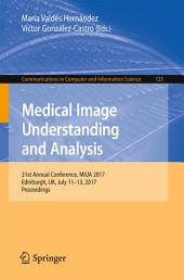 Medical Image Understanding and Analysis: 21st Annual Conference, MIUA 2017, Edinburgh, UK, July 11-13, 2017, Proceedings