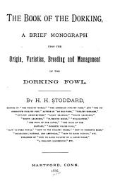The Book of the Dorking: A Brief Monograph Upon the Origin, Varieties, Breeding and Management of the Dorking Fowl