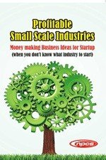 Profitable Small Scale Industries  Money making Business Ideas for Startup  when you don   t know what industry to start  2nd Revised Edition PDF