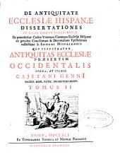 De antiquitate Ecclesiae Hispanae dissertationes: in duos tomos distributae ...