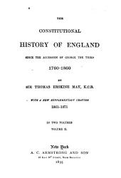 The Constitutional History of England Since the Accession of George the Third, 1760-1860: With a New Supplementary Chapter, 1861-1871, by Sir Thomas Erskine May, Volume 2