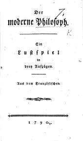 """Der moderne Philosoph. Ein Lustspiel in drey Aufzügen. Aus dem Französischen. [A translation by J. J. C. von Reck of Lady Elizabeth Craven's """"Le Philosophe moderne.""""]"""