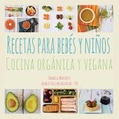 Recetas Para Bebs Y Nios: Cocina Orgnica Y Vegana