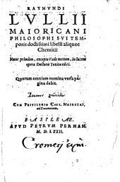 Raymundi Lullii Maioricani Philosophi Sui Temporis doctissimi libelli aliquot Chemici