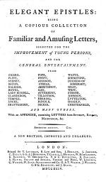 Elegant Epistles: Being a Copious Collection of Familiar and Amusing Letters, Selected for the Improvement of Young Persons, and for General Entertainment ...[ The Compiler Identified in the Advertisement as Vicesimus Knox]. A New Edition, Improved and Enlarged