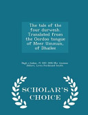 The Tale of the Four Durwesh  Translated from the Oordoo Tongue of Meer Ummun  of Dhailee   Scholar s Choice Edition PDF