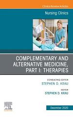Complementary and Alternative Medicine, Part I: Therapies, An Issue of Nursing Clinics, E-Book