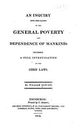 An inquiry into the causes of the general poverty and dependence of mankind: including as full an investigation of the corn laws