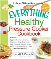 The Everything Healthy Pressure Cooker Cookbook PDF