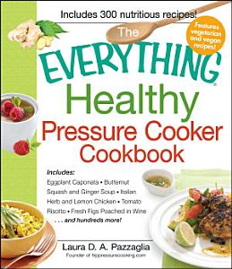 The Everything Healthy Pressure Cooker Cookbook Book