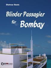 Blinder Passagier für Bombay