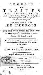 Recueil de traités d'alliance, de paix, de trêve, de neutralité, de commerce, de limites, d'échange etc. et plusieurs autres actes servant à la connaissance de relations étrangères des puissances et Etats de l'Europe [...]: depuis 1761 jusqu'à présent, Volume2
