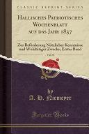 Hallisches Patriotisches Wochenblatt Auf Das Jahr 1837, Vol. 38: Zur Beförderung Nützlicher Kenntnisse Und Wohltätiger Zwecke; Erster Band (Classic Re