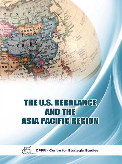 The U S Rebalance and the Asia Pacific Region PDF