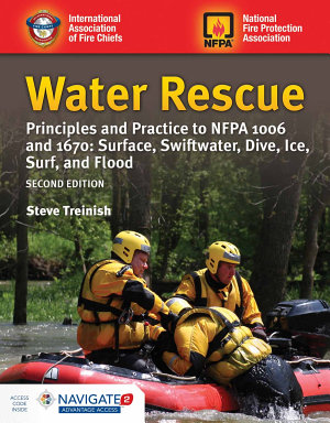Water Rescue  Principles and Practice to NFPA 1006 and 1670  Surface  Swiftwater  Dive  Ice  Surf  and Flood PDF