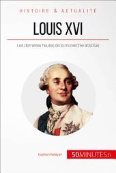 Louis XVI. « Le malheur de devenir roi »: Les dernières heures de la monarchie absolue