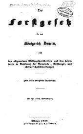 Das forstgesetz für das königreich Bayern, nebst den allgemeinen vollzugsvorschriften und den besonderen in ansehung der gemeindestiftungs- und körperschaftswaldungen: Mit einem umfassenden repertorium ...