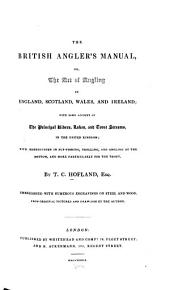 The British Angler's Manual, Or, The Art of Angling in England, Scotland, Wales, and Ireland: With Some Account of the Principal Rivers, Lakes, and Trout Streams, in the United Kingdom : with Instructions in Fly-fishing, Trolling, and Angling at the Bottom, and More Particularly for the Trout