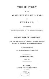 The History of the Rebellion and Civil Wars in England: Together with an Historical View of the Affairs of Ireland, Volume 3