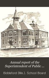 Annual Report of the Superintendent of Public Schools, Biddeford, Maine ...