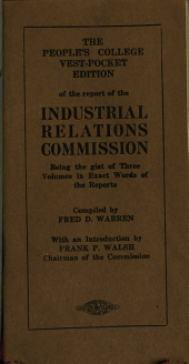 The People's College Vest-pocket Edition of the Report of the Industrial Relations Commission: Being the Gist of Three Volumes in Exact Words of the Reports
