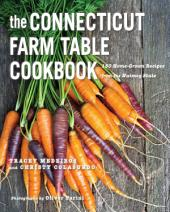The Connecticut Farm Table Cookbook: 150 Homegrown Recipes from the Nutmeg State