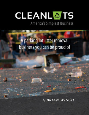 Cleanlots  America s Simplest Business  a Parking Lot Litter Removal Business You Can Be Proud Of