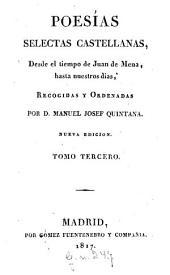 Poesias selectas castellanas, desde il tiempo de Juan de Mena, hasta nuestros dias: Volumen 3